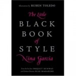 The Little Black Book of Style, by Nina Garcia of Elle Magazine and Project Runway