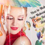 Make Your Makeup Stay, Come Rain or Shine!