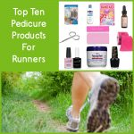 Top Ten Pedicure Items for Runners